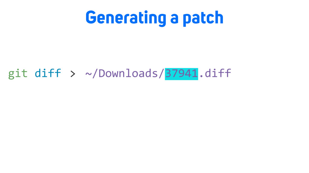 git diff Generating a patch > ~/Downloads/37941...
