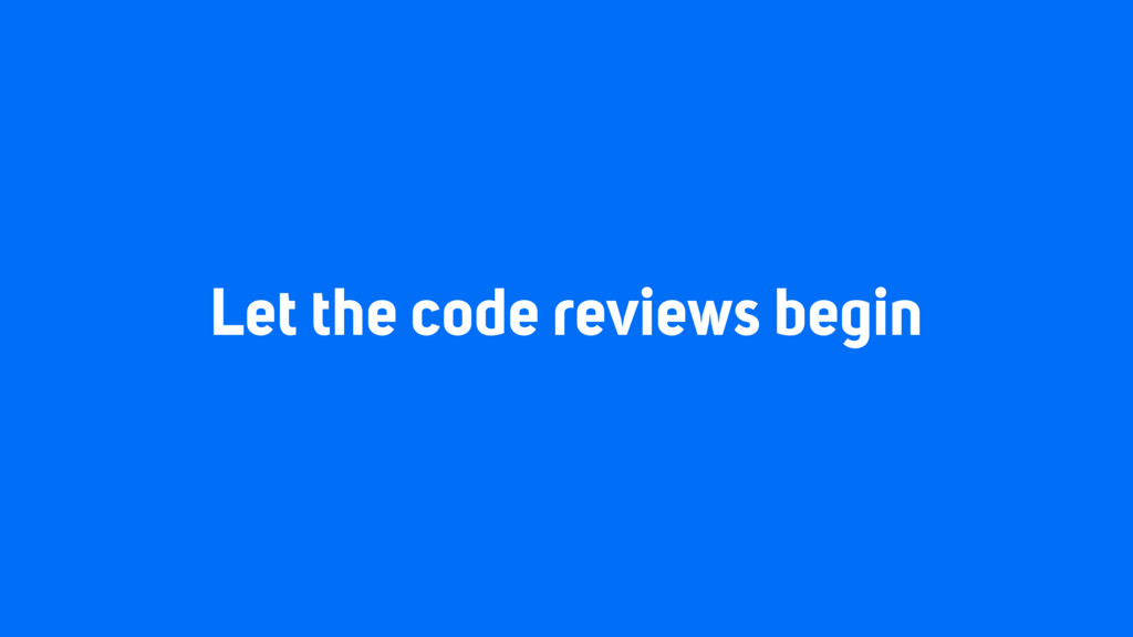 Let the code reviews begin