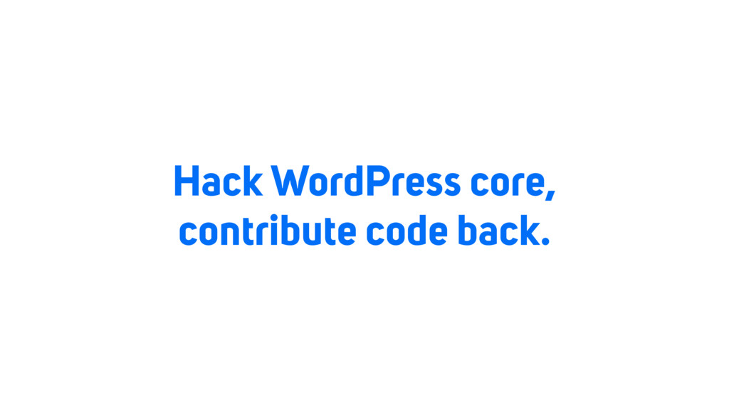 Hack WordPress core, contribute code back.