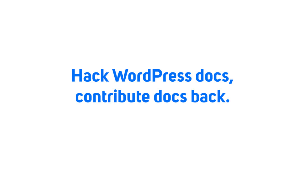 Hack WordPress docs, contribute docs back.