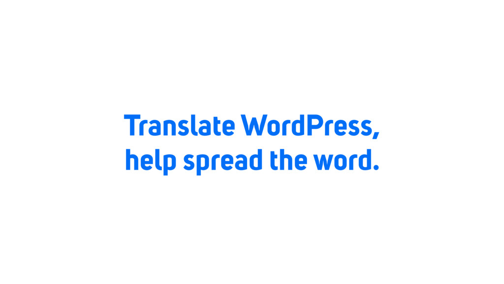 Translate WordPress, help spread the word.