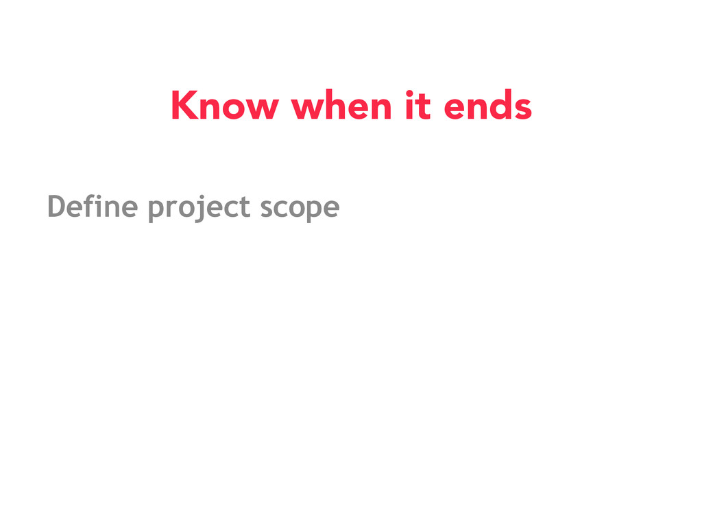 Define project scope Know when it ends