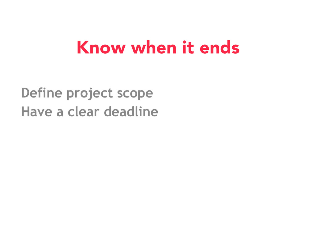 Define project scope Have a clear deadline Know...