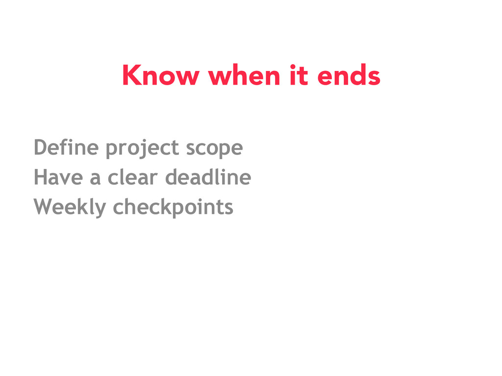 Define project scope Have a clear deadline Week...