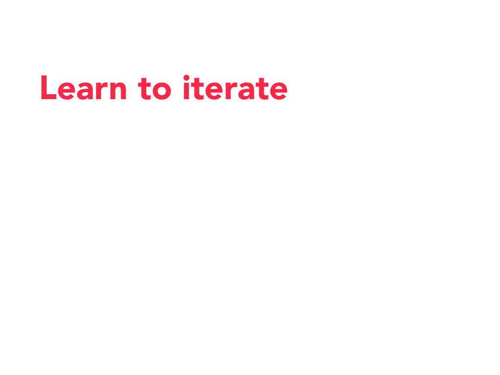 Learn to iterate