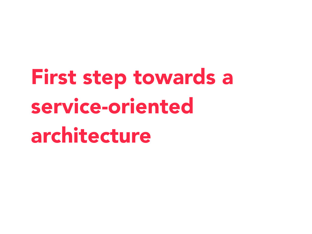 First step towards a service-oriented architect...
