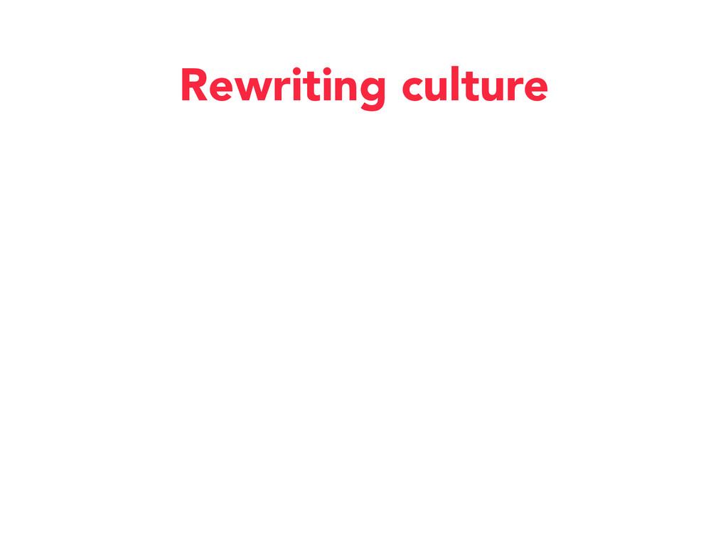 Rewriting culture