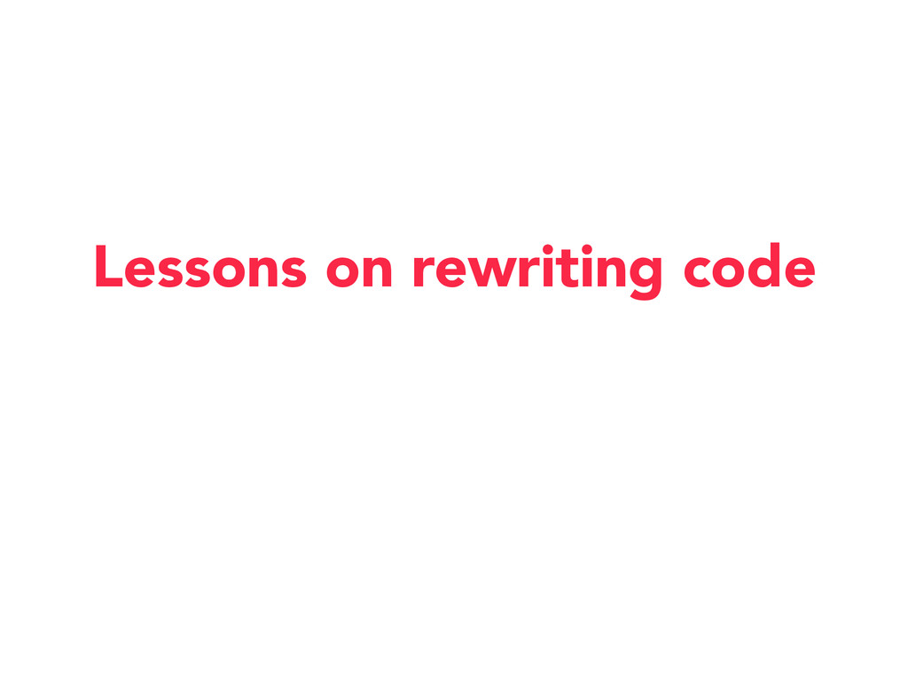 Lessons on rewriting code