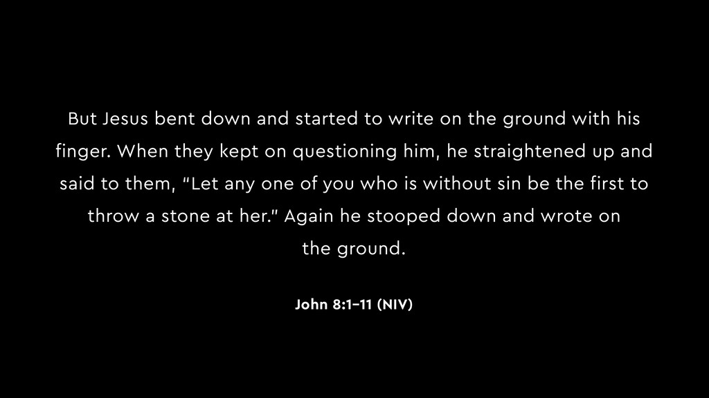 But Jesus bent down and started to write on the...