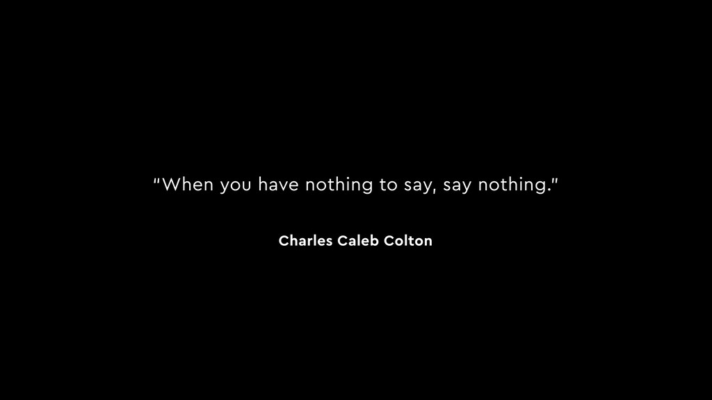 """When you have nothing to say, say nothing."" Ch..."
