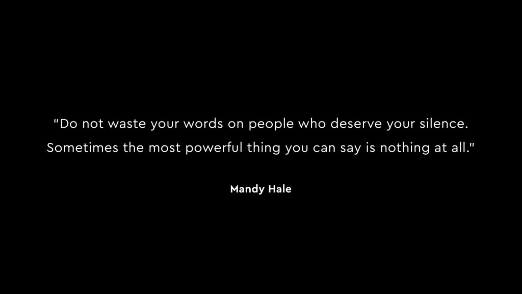 """Do not waste your words on people who deserve ..."