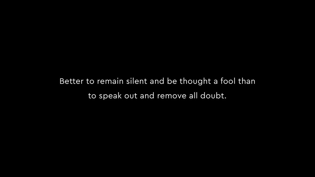 Better to remain silent and be thought a fool t...