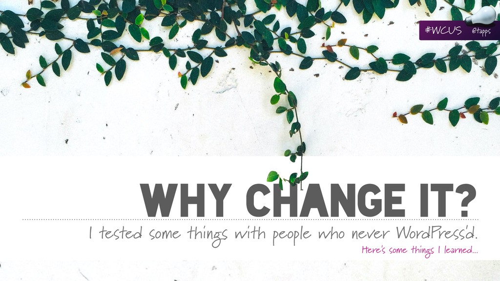 WHY CHANGE IT? I tested some things with people...