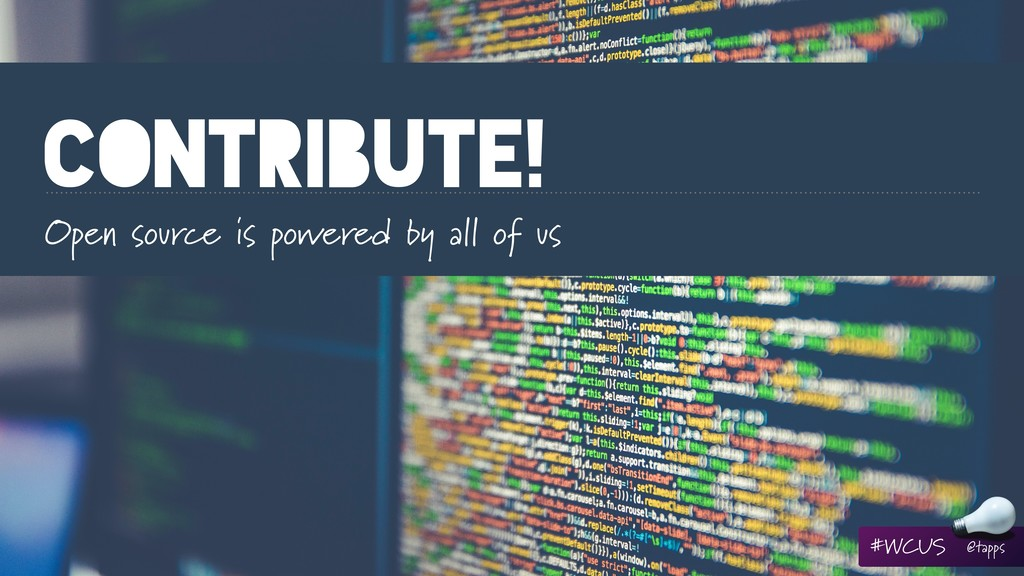 CONTRIBUTE! Open source is powered by all of us...