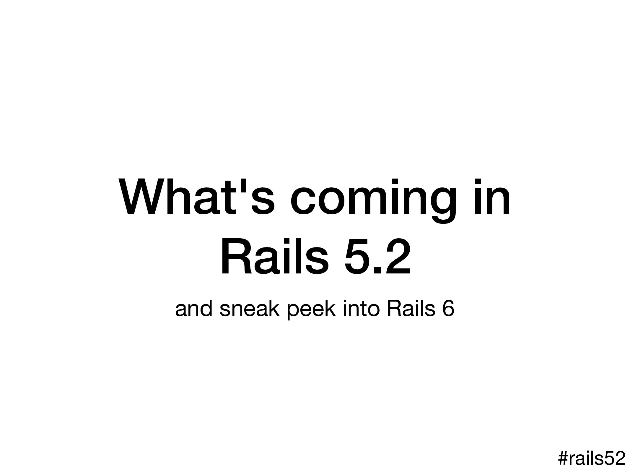 What's coming in Rails 5.2 and sneak peek into ...