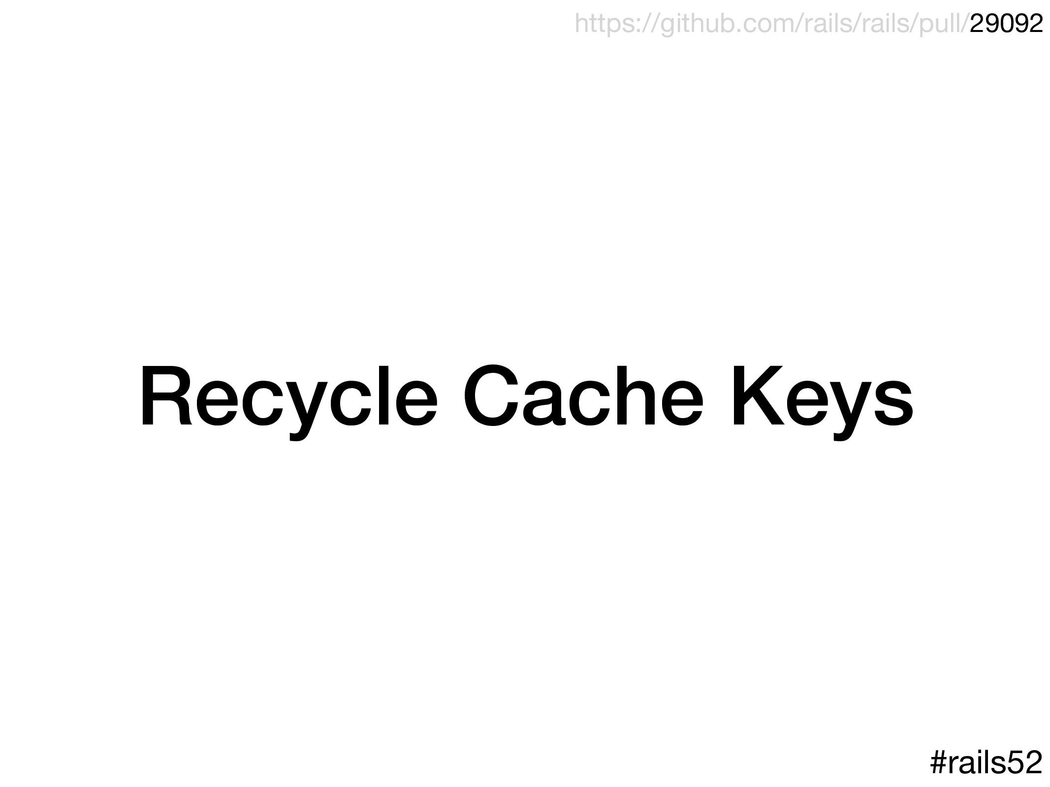 Recycle Cache Keys #rails52 https://github.com/...
