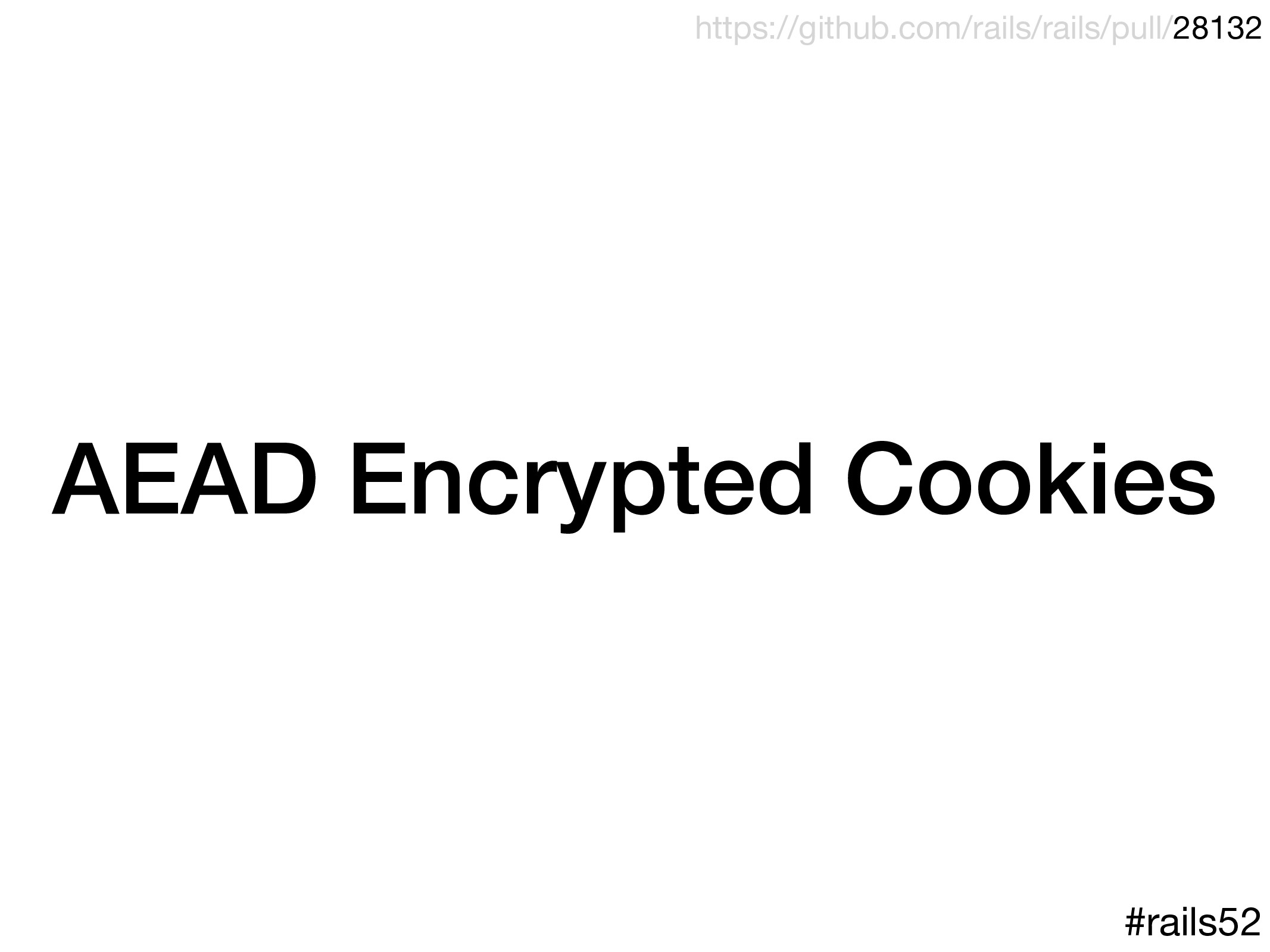 AEAD Encrypted Cookies #rails52 https://github....