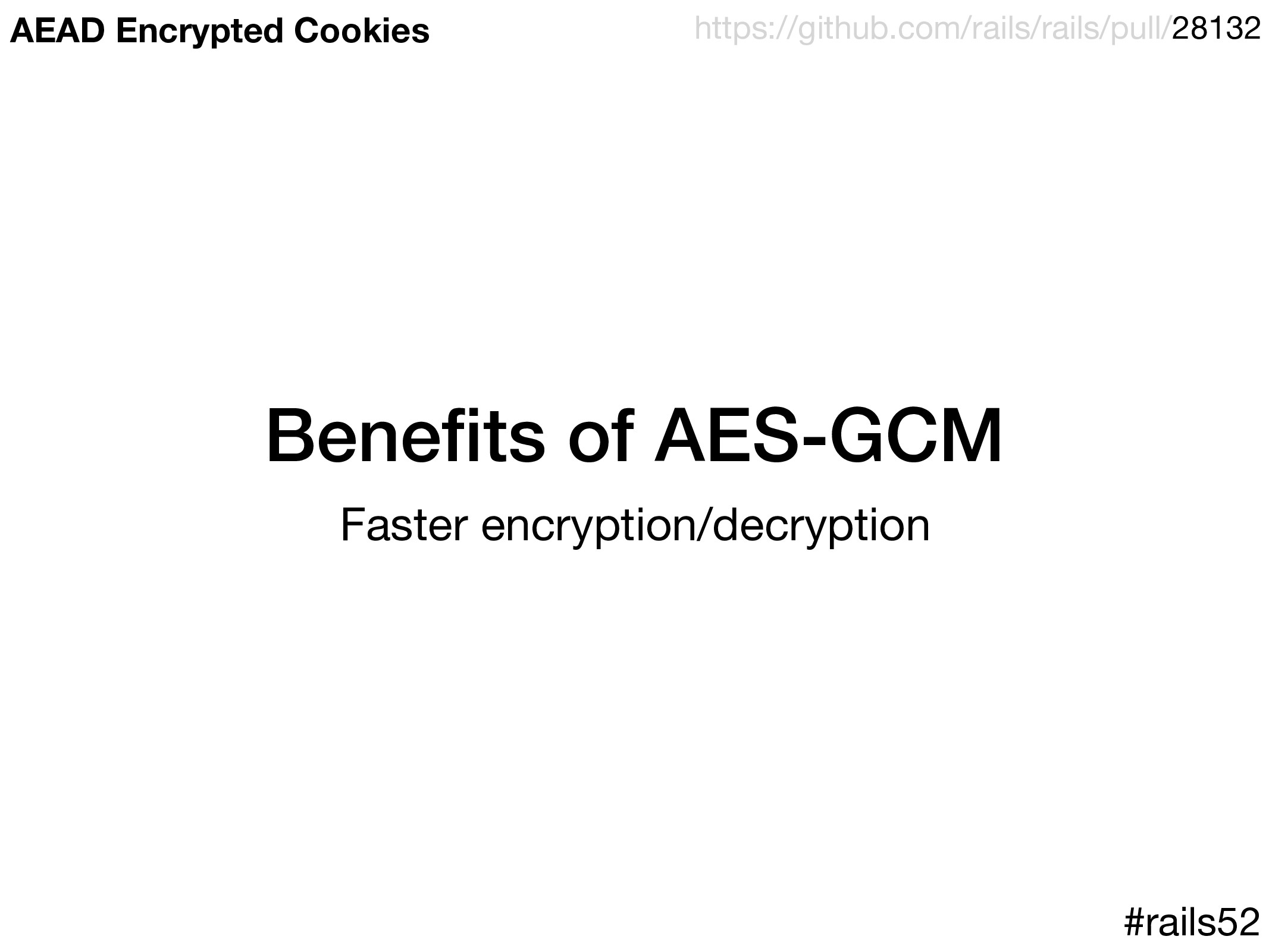 Benefits of AES-GCM Faster encryption/decryption...