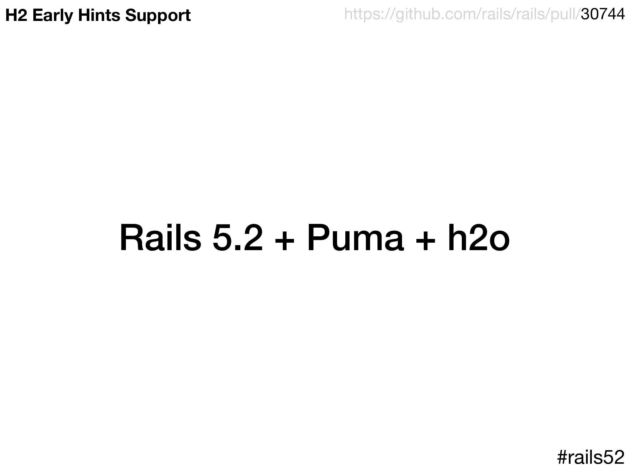 Rails 5.2 + Puma + h2o #rails52 https://github....