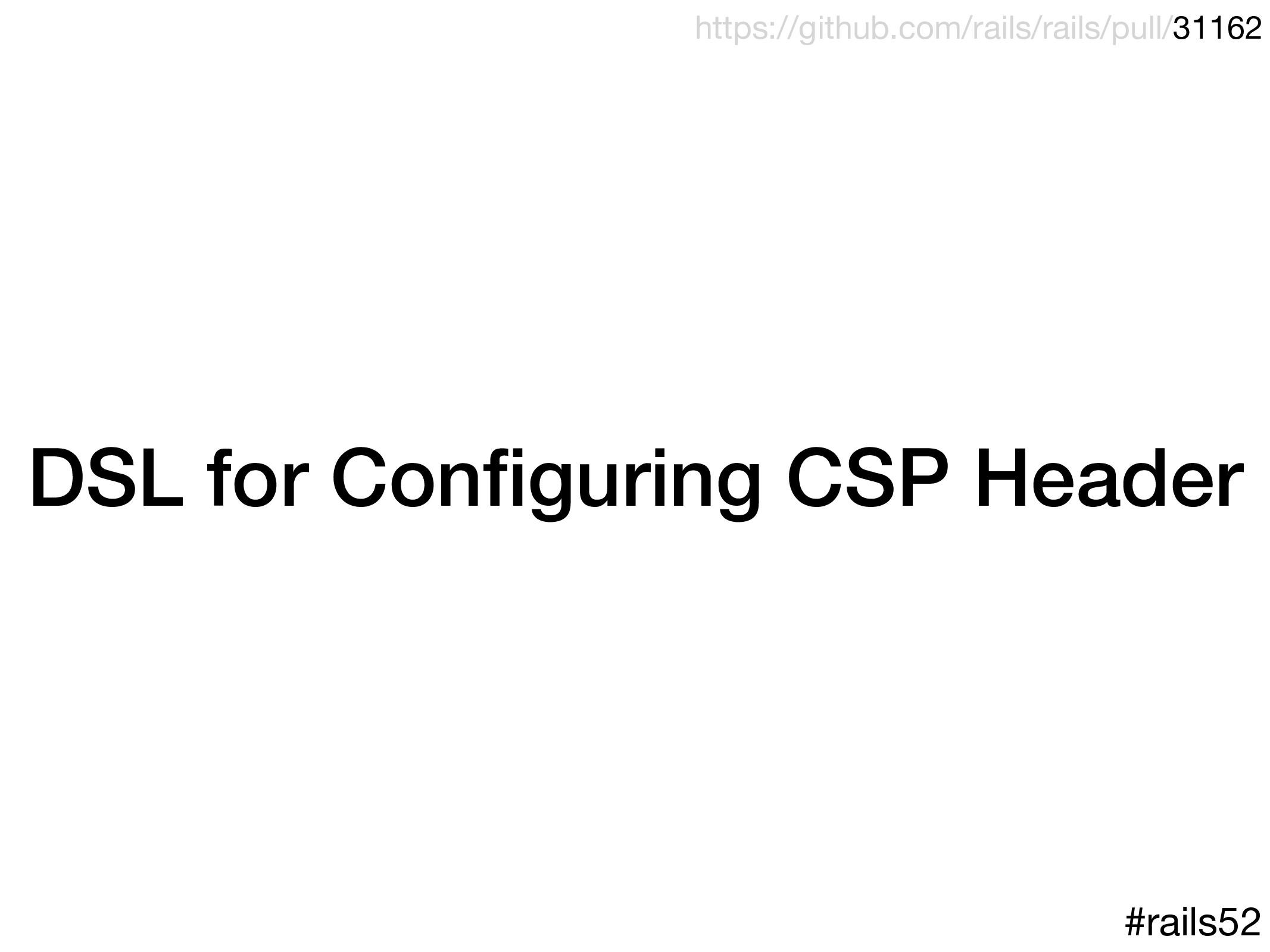 DSL for Configuring CSP Header #rails52 https://...
