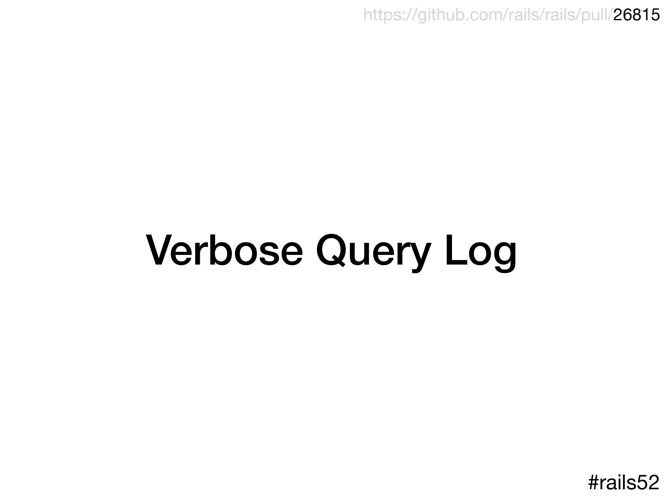 Verbose Query Log #rails52 https://github.com/r...