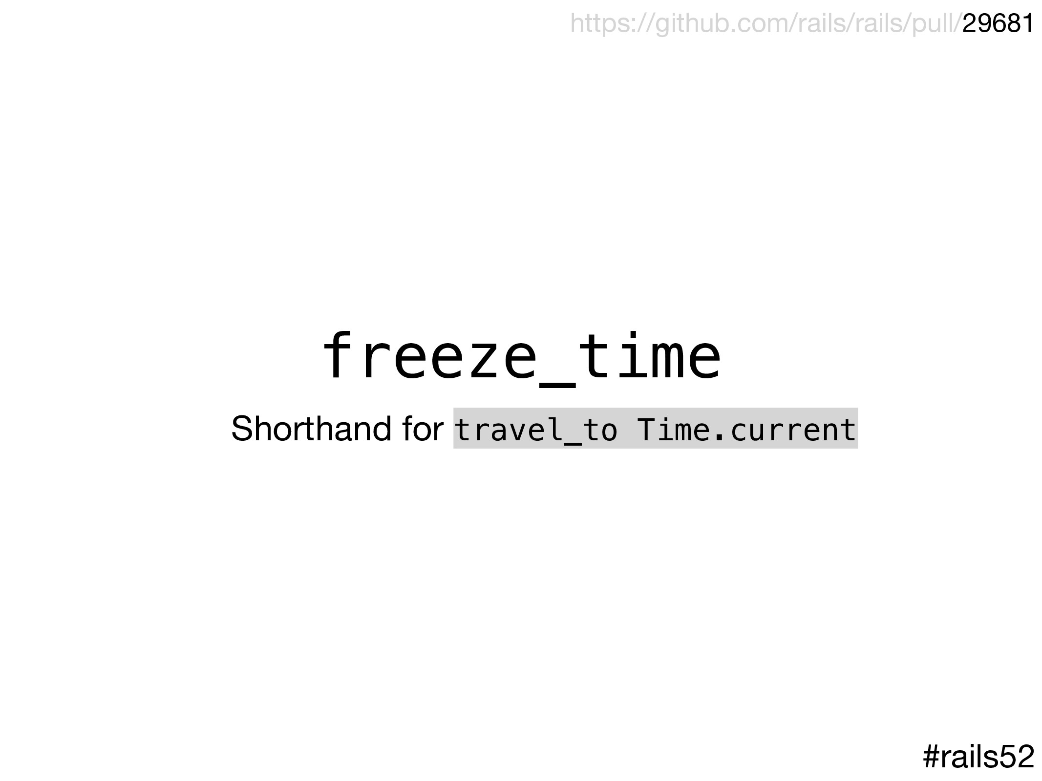 freeze_time Shorthand for travel_to Time.curren...