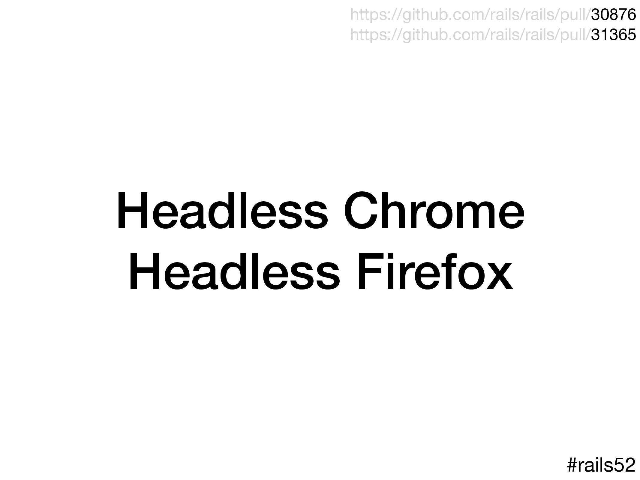 Headless Chrome Headless Firefox #rails52 https...