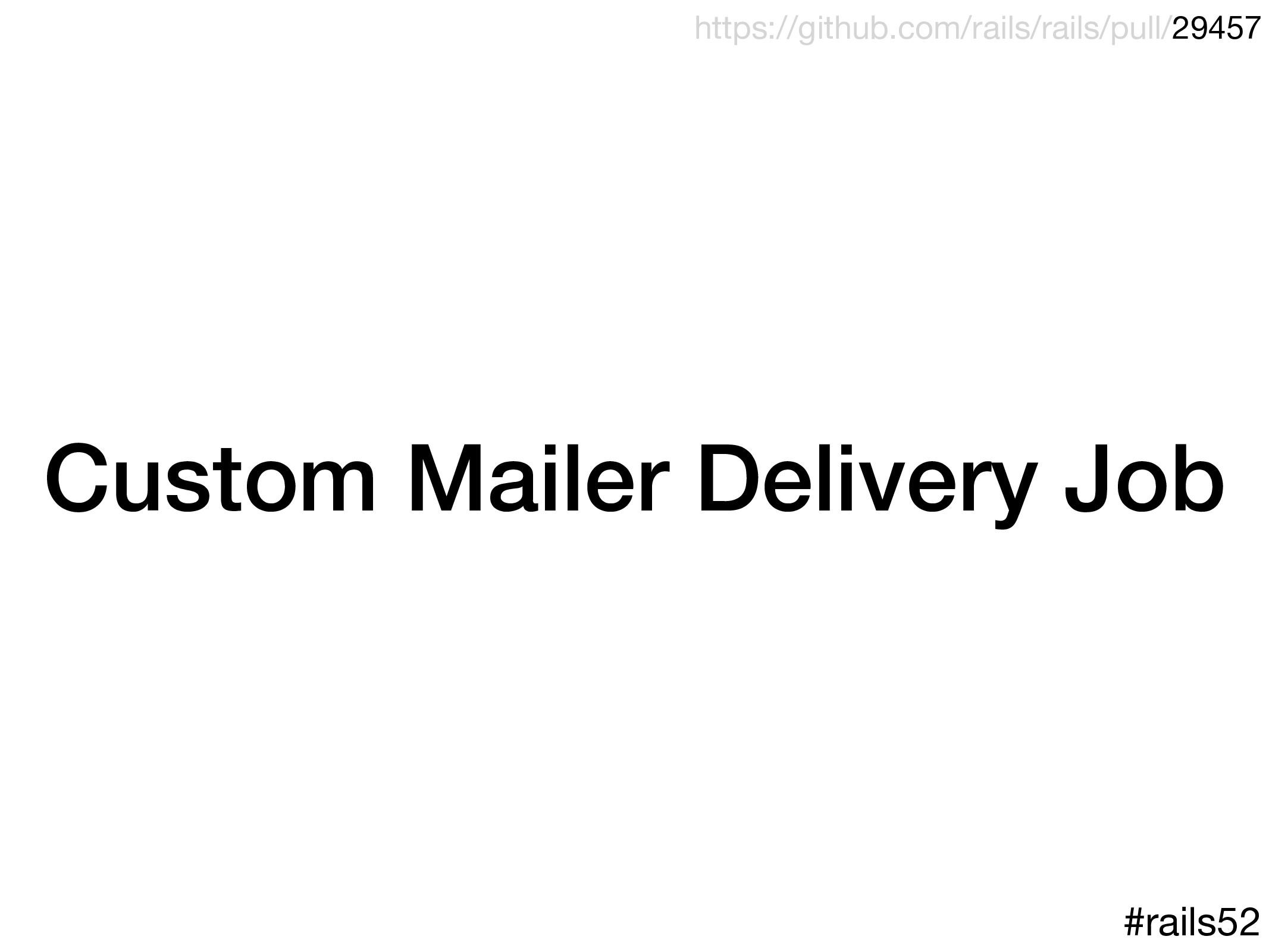 Custom Mailer Delivery Job #rails52 https://git...