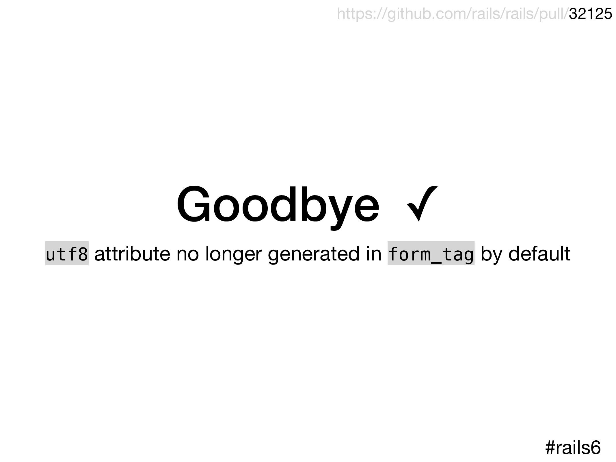 Goodbye–✓ utf8 attribute no longer generated in...