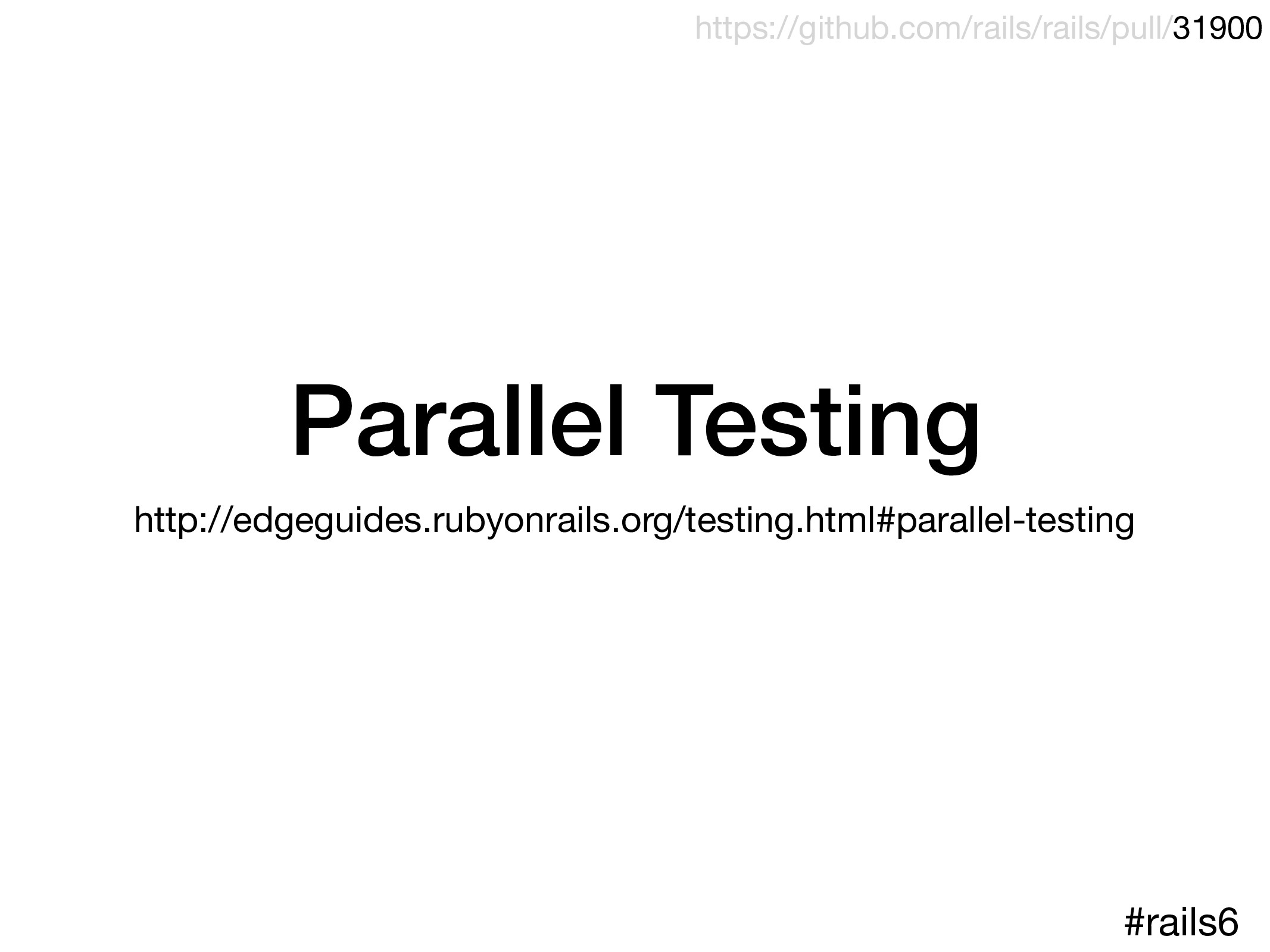 Parallel Testing http://edgeguides.rubyonrails....