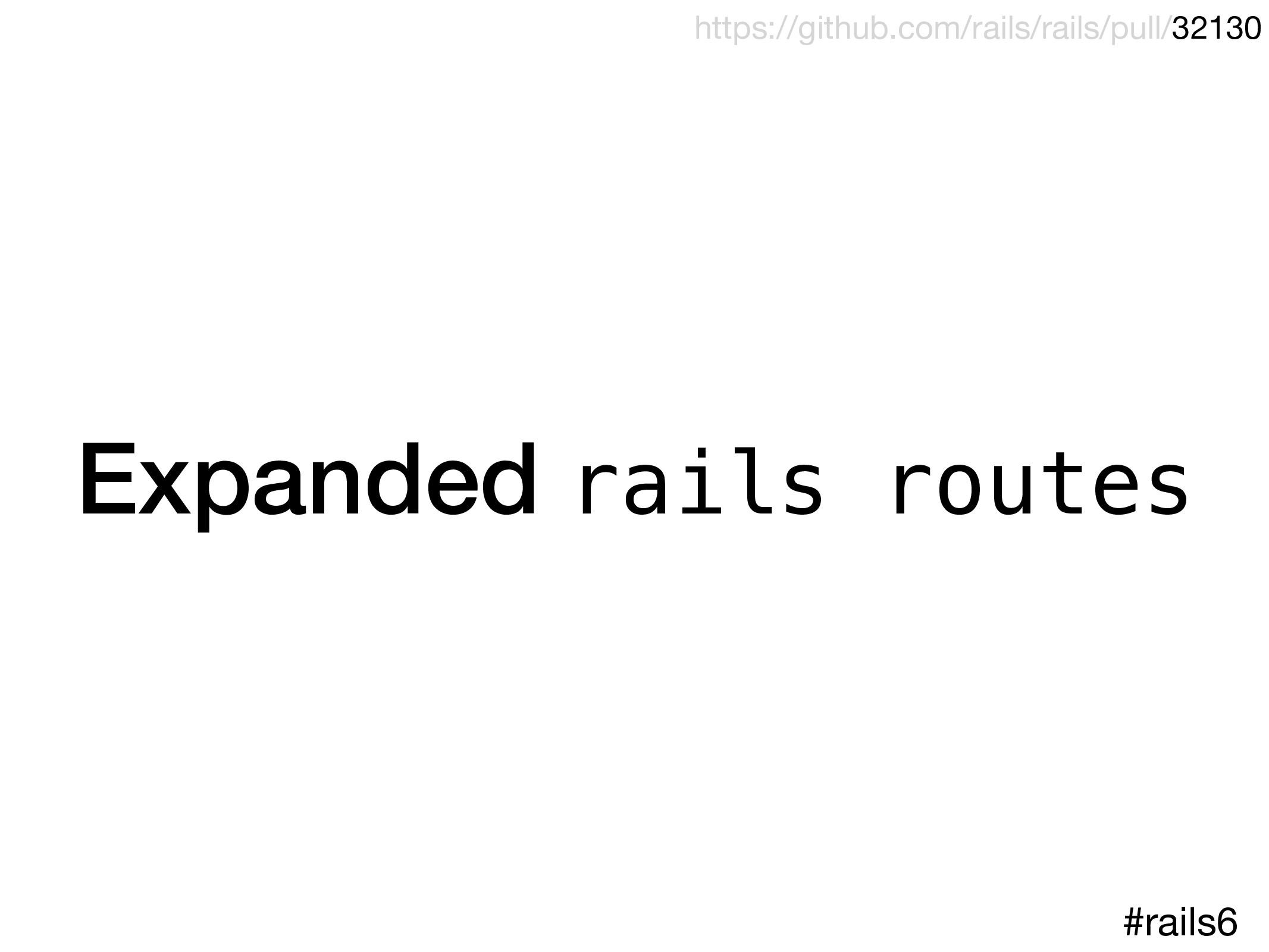 Expanded rails routes https://github.com/rails/...