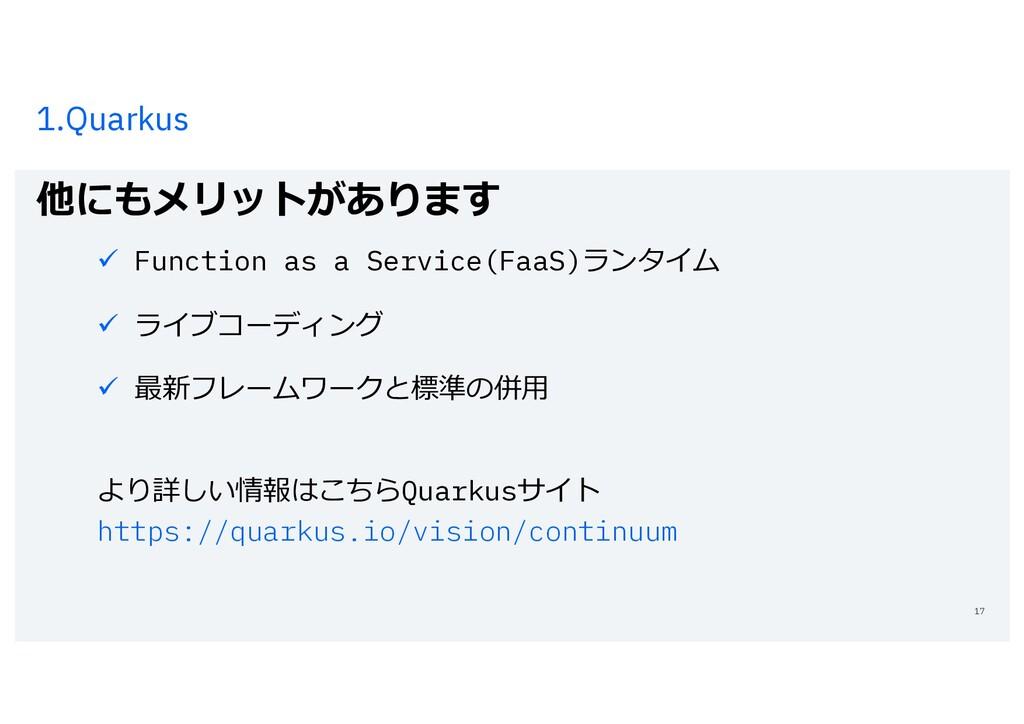 1.Quarkus 他にもメリットがあります 17 ü Function as a Servi...