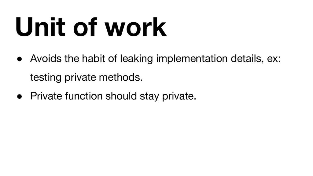 Unit of work ● Avoids the habit of leaking impl...