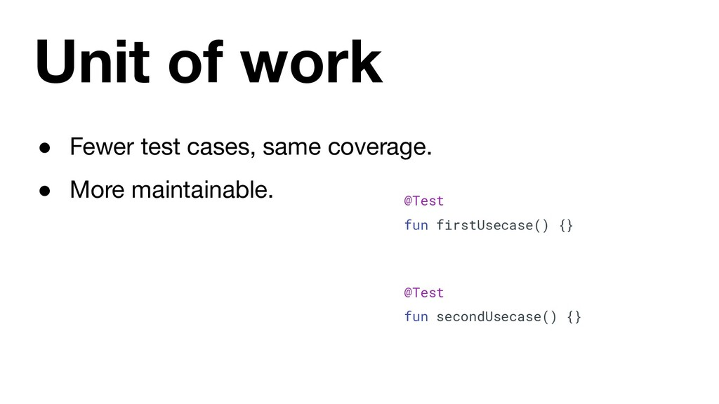 Unit of work ● Fewer test cases, same coverage....