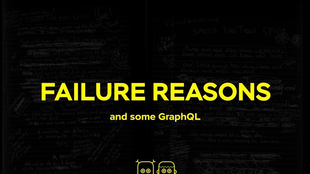 FAILURE REASONS and some GraphQL
