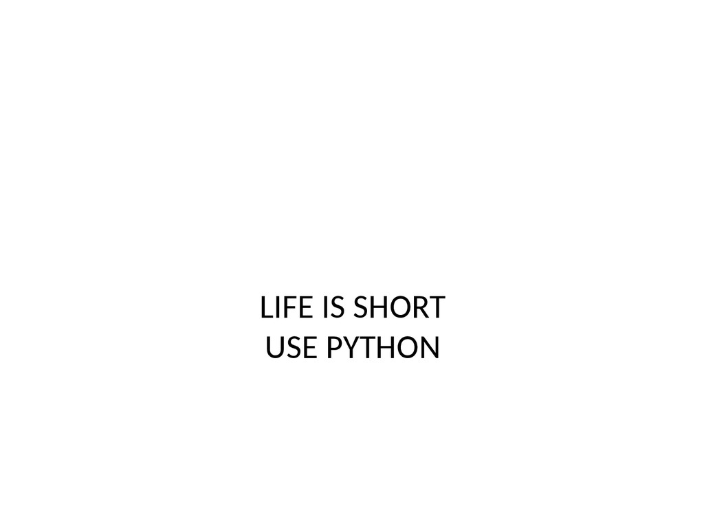 LIFE IS SHORT USE PYTHON