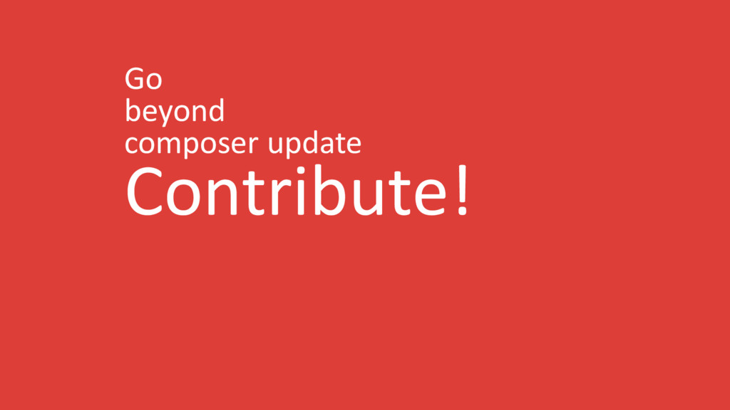 Go beyond composer update Contribute!