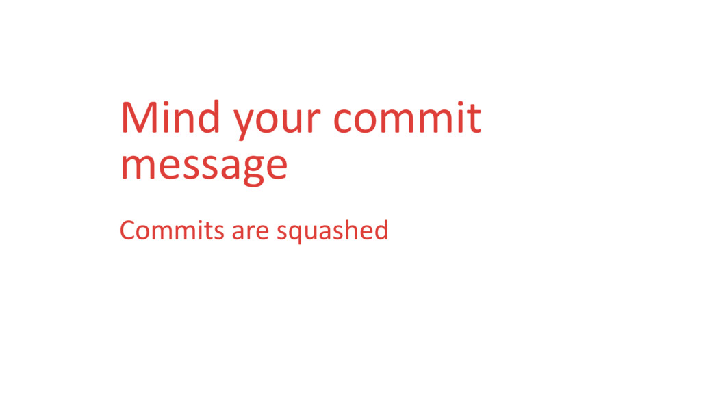 Mind your commit message Commits are squashed