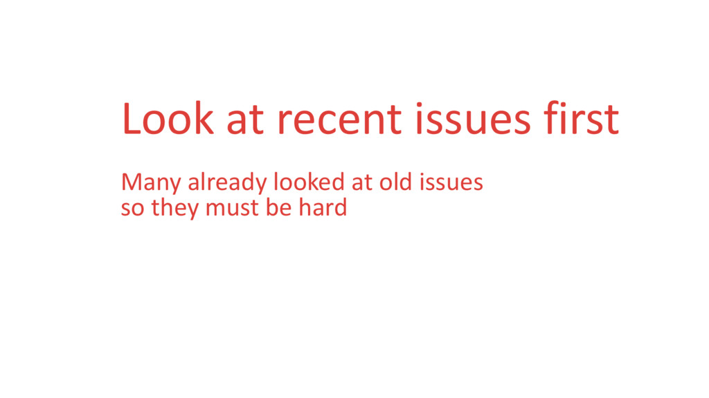 Look at recent issues first Many already looked...