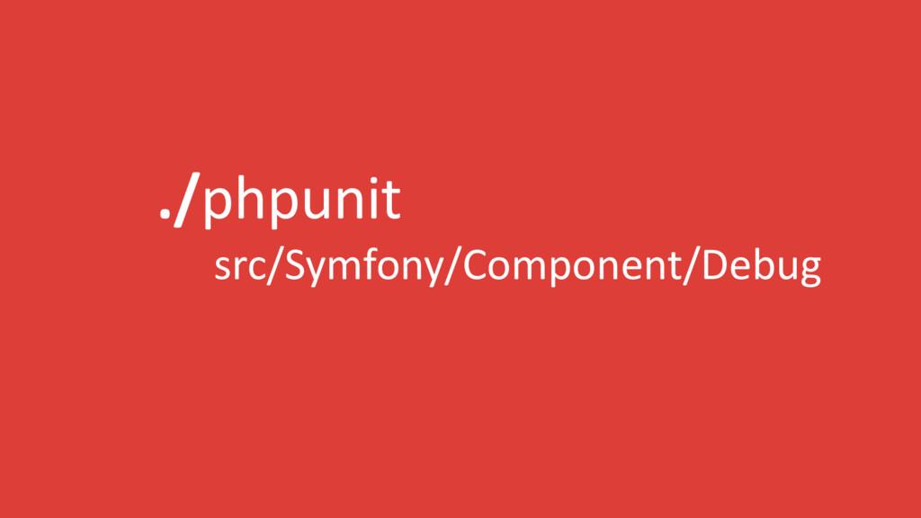 ./phpunit src/Symfony/Component/Debug