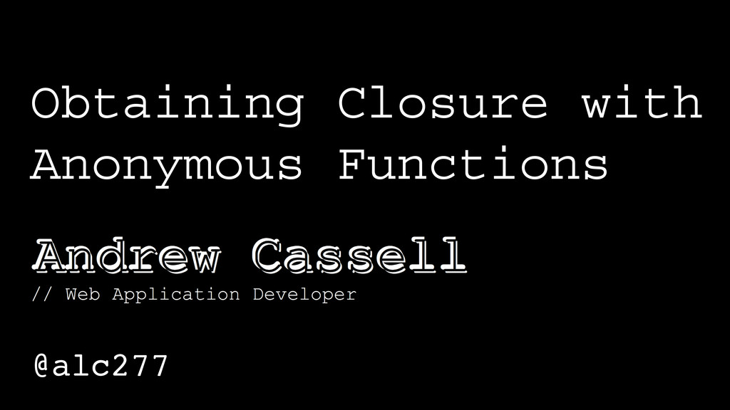 Obtaining Closure with Anonymous Functions @alc...