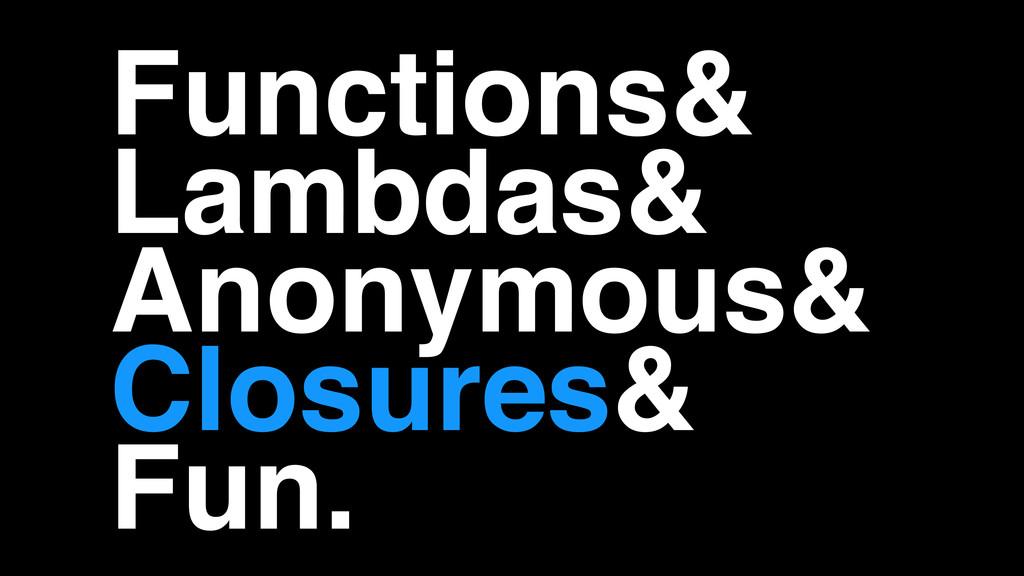 Functions&! Lambdas&! Anonymous&! Closures&! Fu...