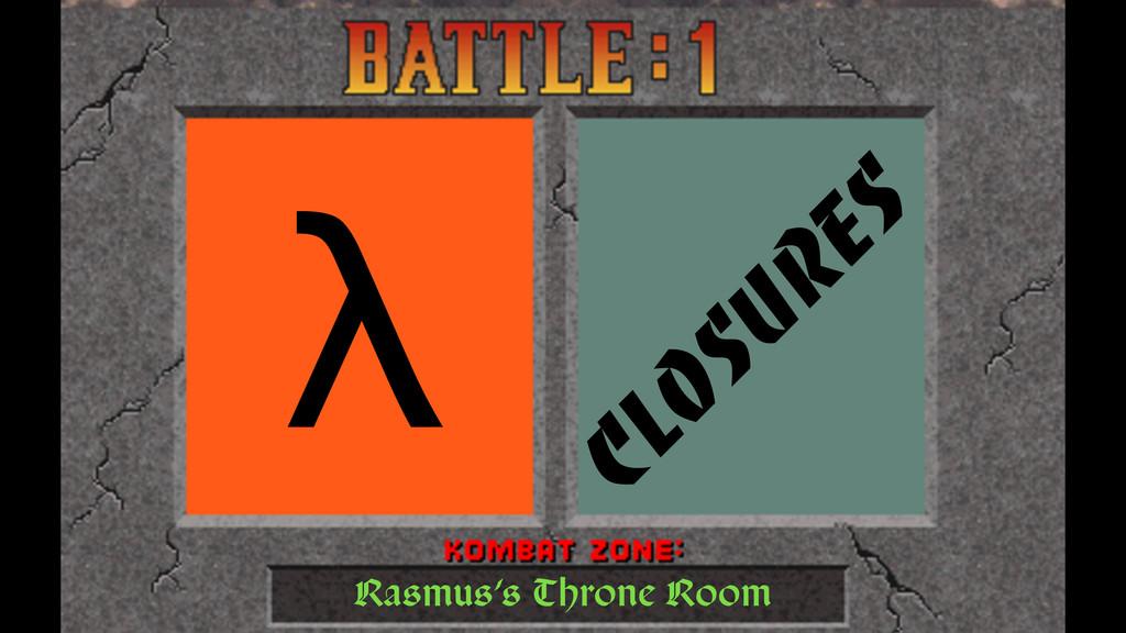 λ Closures Rasmus's Throne Room