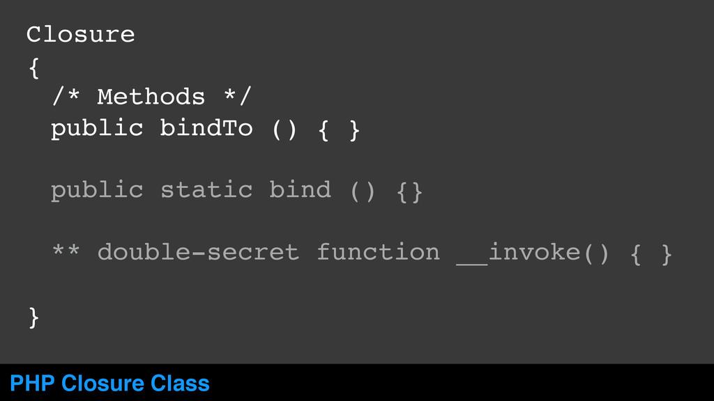 Closure! {! ! /* Methods */! ! public bindTo ()...