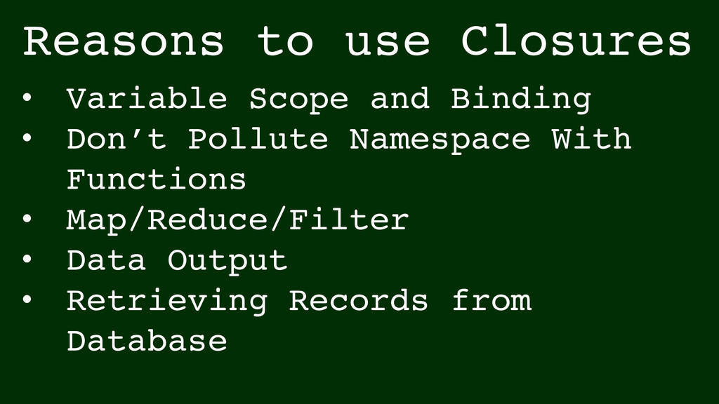 Reasons to use Closures • Variable Scope and Bi...