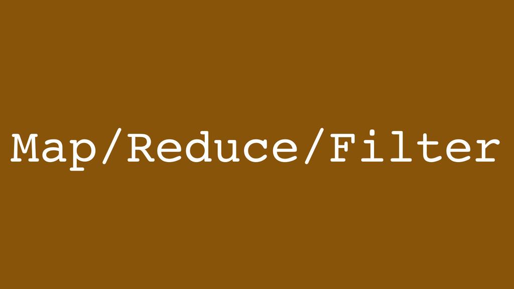 Map/Reduce/Filter