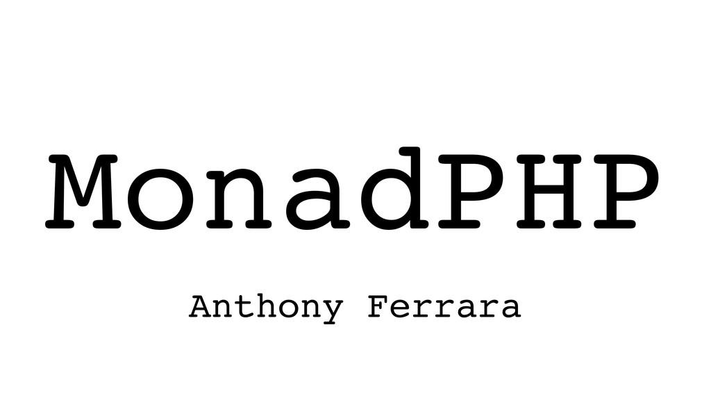 MonadPHP Anthony Ferrara