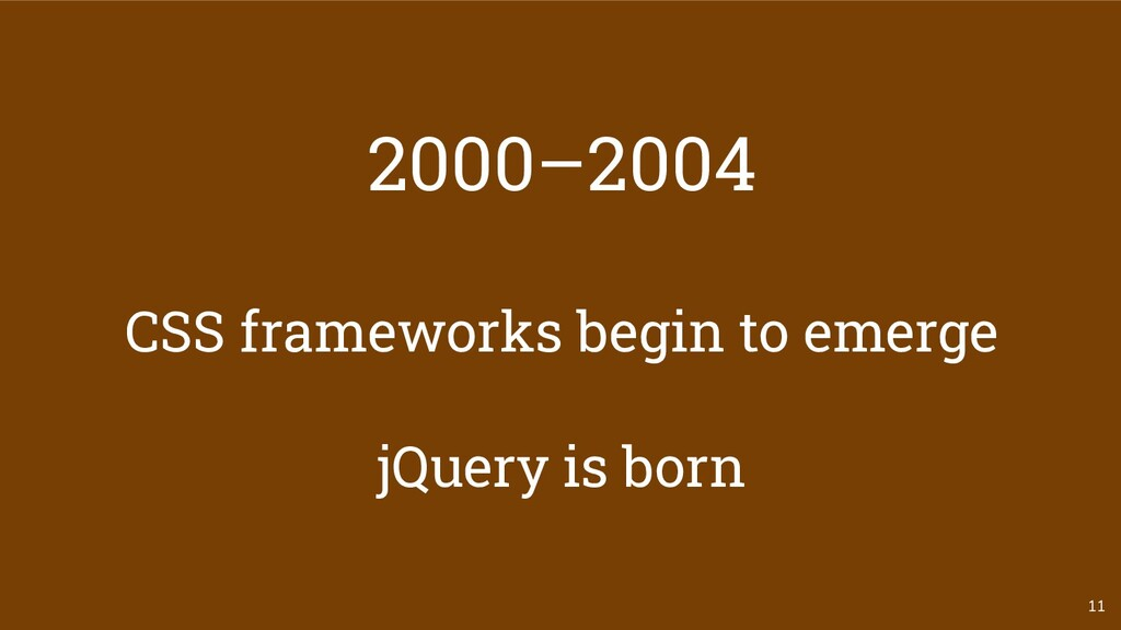 2000–2004 CSS frameworks begin to emerge jQuery...