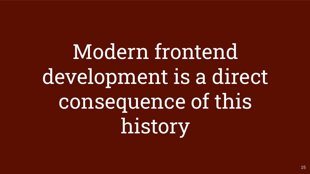 15 Modern frontend development is a direct cons...