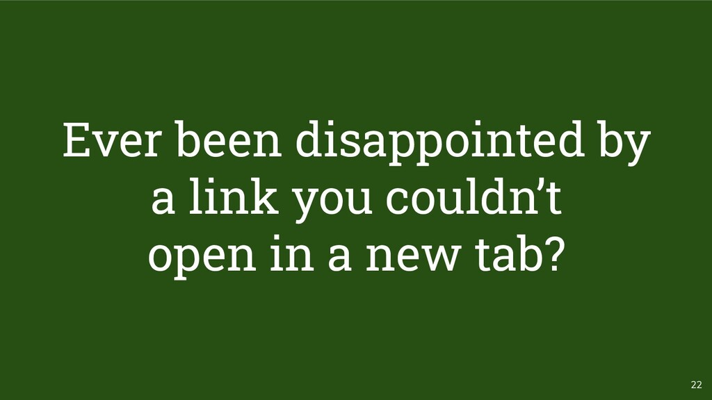 22 Ever been disappointed by a link you couldn'...